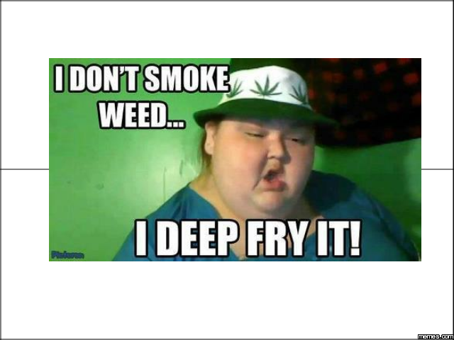 Funniest Meme Sounds : I don t smoke weed memes