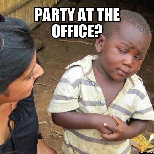 work party meme Work Party Meme