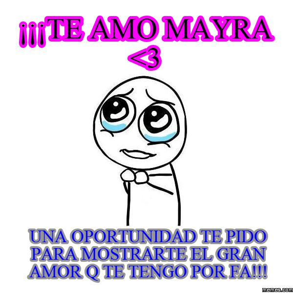 te amo mayra | Memes.com