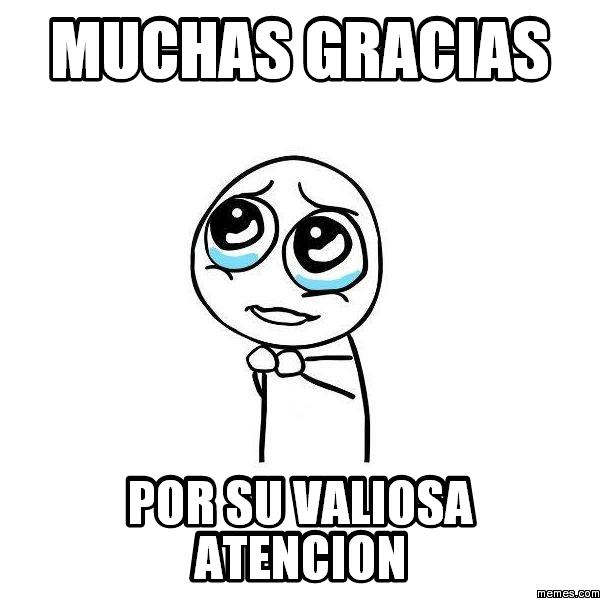 Muchas gracias por su valiosa atencion | Memes.com