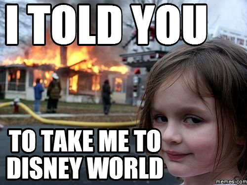 Funny Disney World Meme : I told you to take me disney world memes