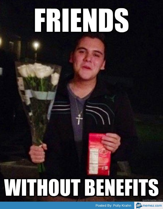 Funny Memes About Friends With Benefits : Friends without benefits memes