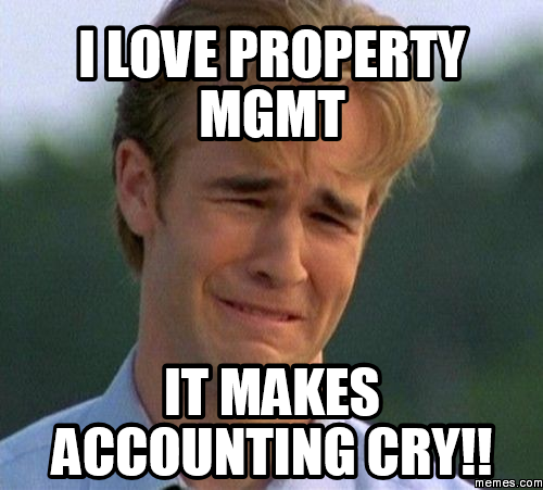 Funny Memes For Accountants : I love property mgmt it makes accounting cry memes