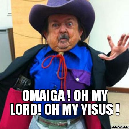 !! omaiga ! oh my lord! oh my yisus !   Memes.com