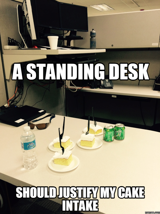 A Standing Desk Should Justify My Cake Intake Memes Com