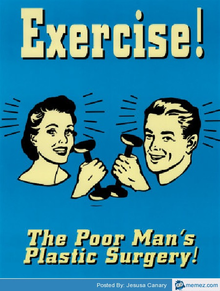 Exercise, the Poor Man's plastic surgery
