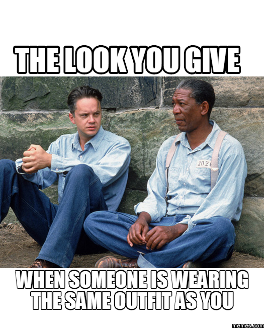 The look you give when someone is wearing the same outfit as you | Memes.com