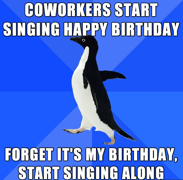 Funny Happy Birthday Meme For Coworker : Coworkers start singing happy birthday memes