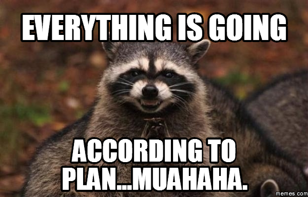 Good Good Everything is Going According to Plan Everything is Going According