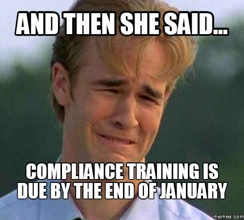Funny Training Meme : And then she said compliance training is due by the end