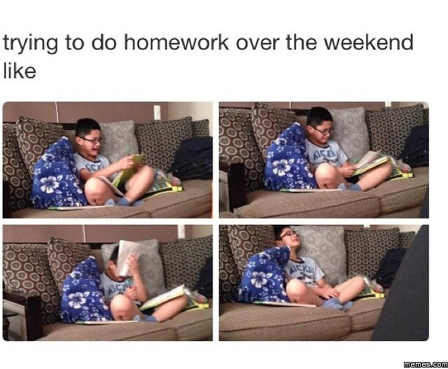 Trying to do homework over the weekend