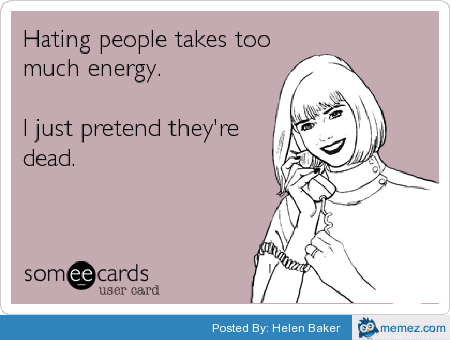 Hating people takes too much energy | Memes.com