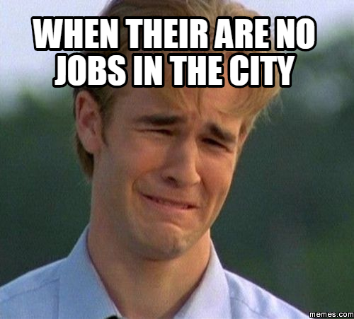 No Job Meme When their are no jobs...