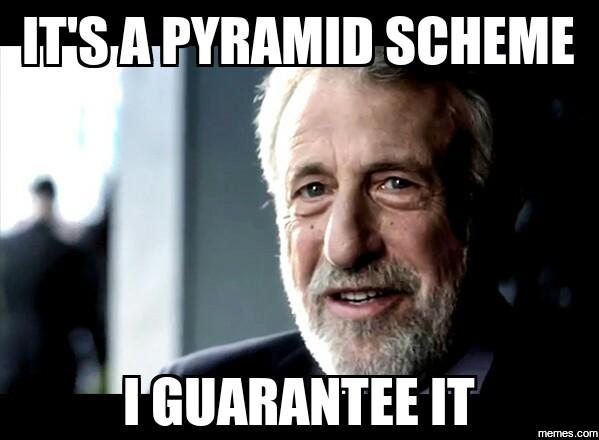 It S A Pyramid Scheme Memes Com