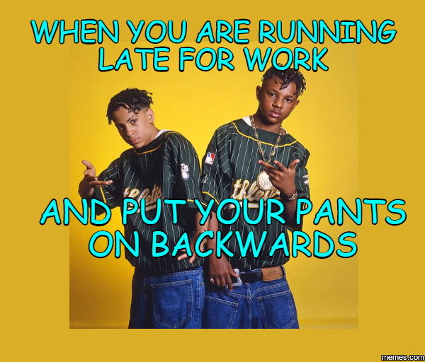 Funny Running Late Meme : When you are running late for work and put your pants on