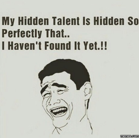 my hidden talent 5 easy steps to find your hidden talents 5 easy steps to finding your talents is talent born or made dude, my talent is so hidden, i can't even hide it.
