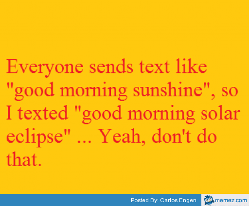 Good Morning Sunshine Funny Meme : Funny good morning sunshine memes
