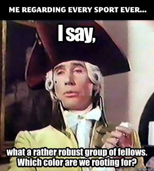 Me regarding every sport ever
