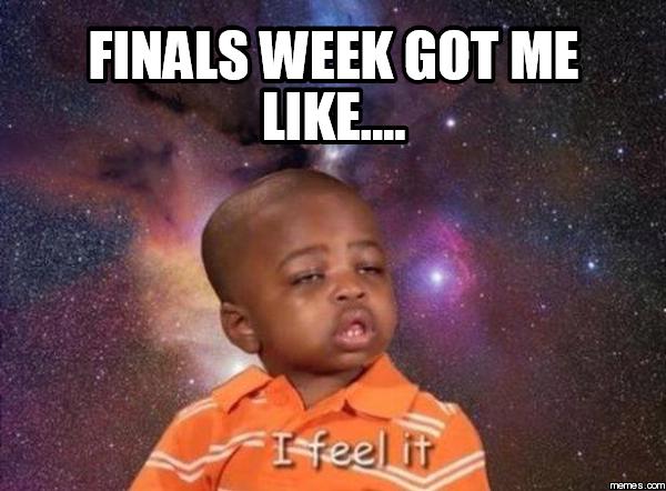 finals week got me like.... | Memes.com