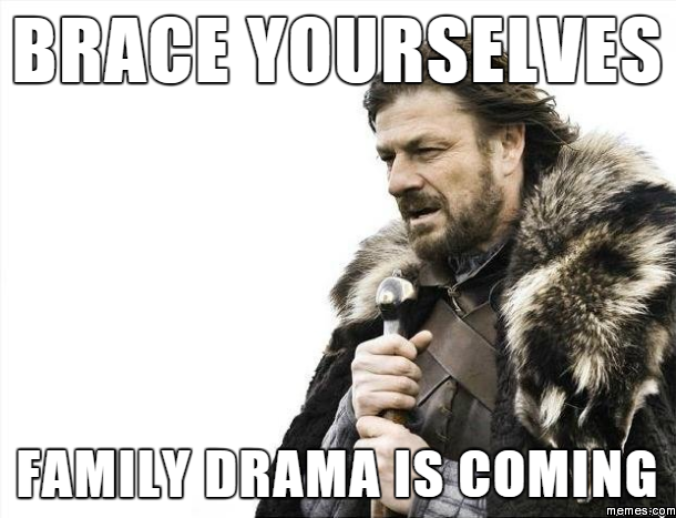Sarcastic Quotes About Family Drama: Family Drama Is Coming