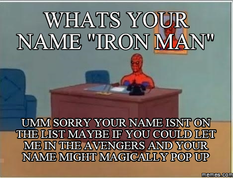 """whats your name """"iron man"""" umm sorry your name isnt on the ..."""
