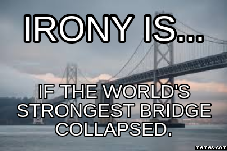 irony is if the world 39 s strongest bridge collapsed. Black Bedroom Furniture Sets. Home Design Ideas
