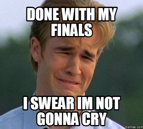 Done with my finals i swear im not gonna cry   Memes.com