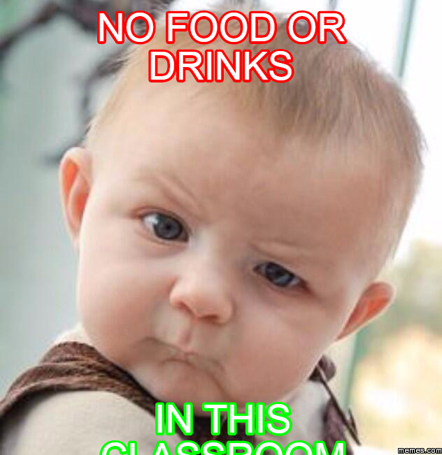 No food or drinks In this classroom | Memes.com