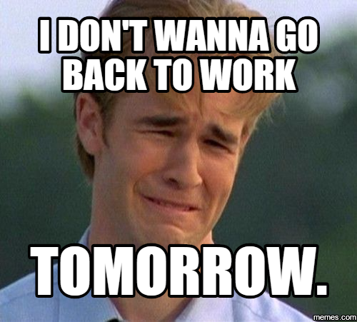 Back To Work Quotes After Vacation: I Don't Wanna Go Back To Work Tomorrow.