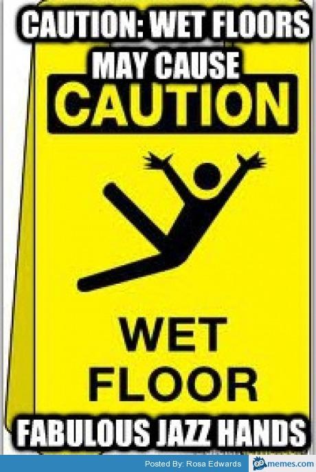 Wet Floor Causes Fabulous Jazz Hands Memes Com